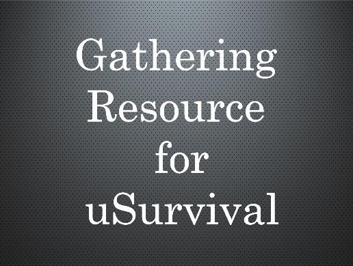 Gathering Resource for uSurvival