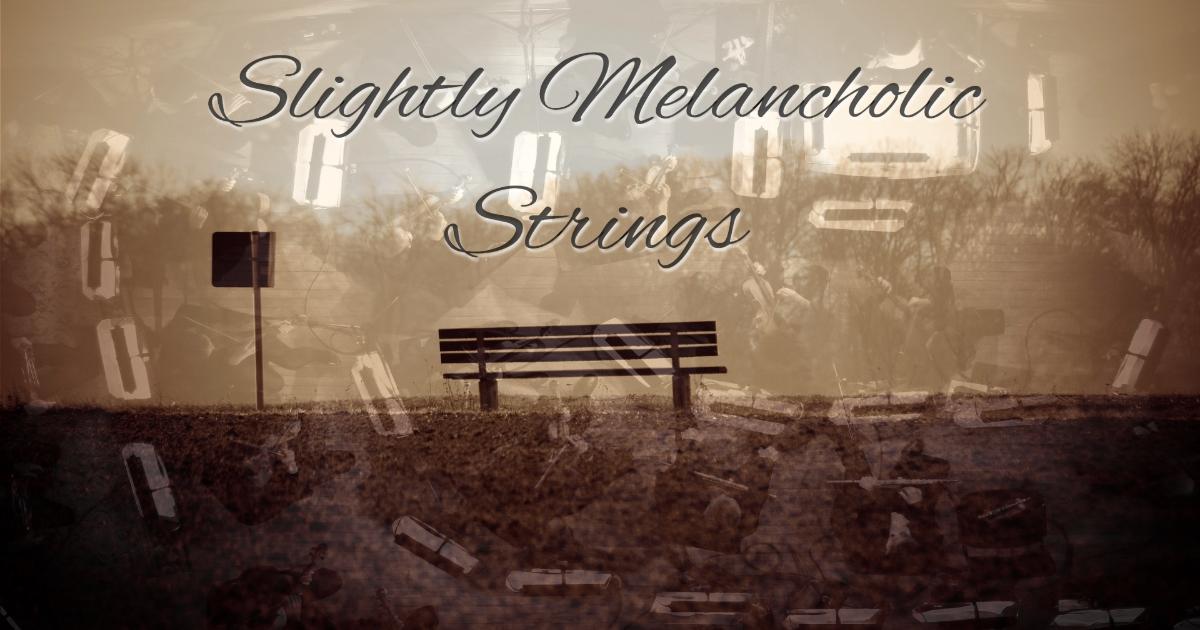 Slightly Melancholic Strings