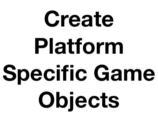 Create Platform Specific Game Objects