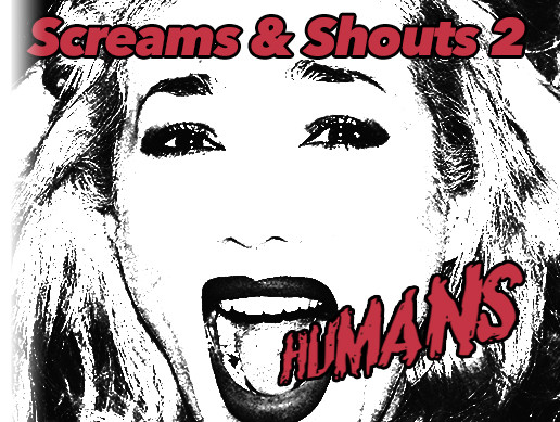 Screams & Shouts 2 – Humans