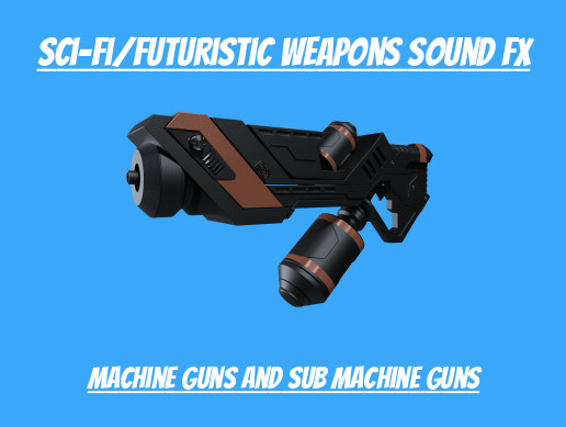 Sci-Fi/Futuristic Weapons Sound Fx Pack - Machine Guns and Sub Machine Guns