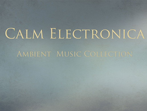 Calm Electronica Ambient Music Collection