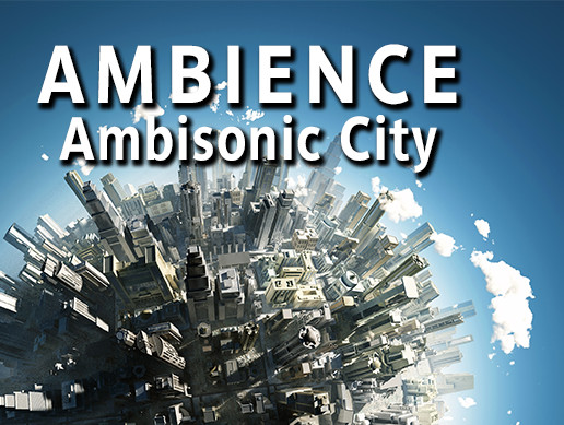 Ambisonic City AmbiX B + Stereo Ambient Sound Effects