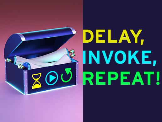 Delay, Invoke, Repeat