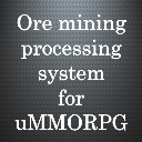 Ore mining and processing system for uMMORPG