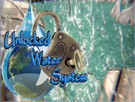 Unlocked Water System